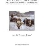 Greek Catholic Clerics and the Ruthenian National Awakening in Austrian Galicia, 1848-1914